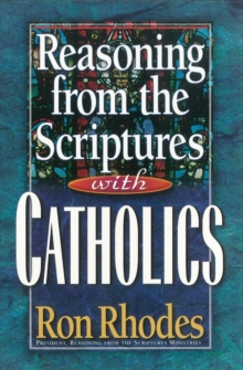 Reasoning from the Scriptures with Catholics, Paperback Book