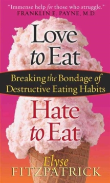 Love to Eat, Hate to Eat : Breaking the Bondage of Destructive Eating Habits, Paperback / softback Book