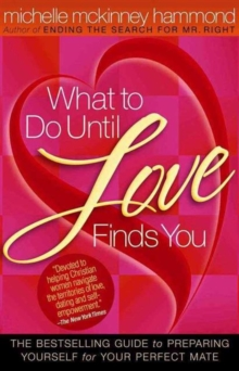 What to Do Until Love Finds You : The Bestselling Guide to Preparing Yourself for Your Perfect Mate, Paperback / softback Book