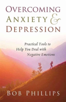 Overcoming Anxiety and Depression : Practical Tools to Help You Deal with Negative Emotions, Paperback Book