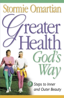 Greater Health God's Way : Seven Steps to Inner and Outer Beauty, EPUB eBook