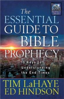 The Essential Guide to Bible Prophecy : 13 Keys to Understanding the End Times, Paperback Book
