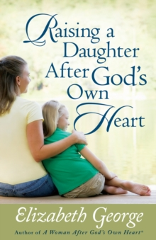Raising a Daughter After God's Own Heart, EPUB eBook