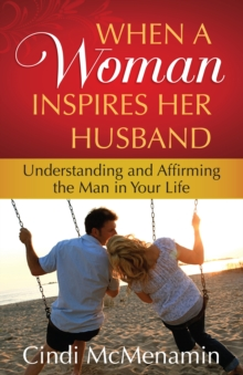 When a Woman Inspires Her Husband : Understanding and Affirming the Man in Your Life, EPUB eBook