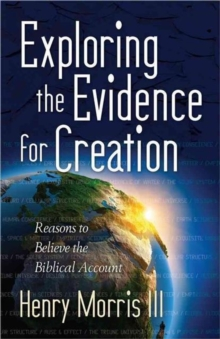 Exploring the Evidence for Creation : Reasons to Believe the Biblical Account, Paperback Book