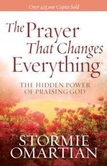 The Prayer That Changes Everything : The Hidden Power of Praising God, Paperback / softback Book