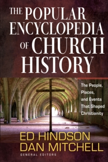 The Popular Encyclopedia of Church History : The People, Places, and Events That Shaped Christianity, PDF eBook