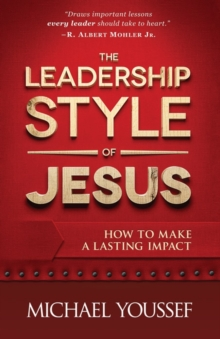 The Leadership Style of Jesus : How to Make a Lasting Impact, Paperback / softback Book
