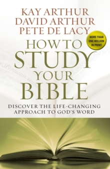 How to Study Your Bible : Discover the Life-Changing Approach to God's Word, Paperback / softback Book