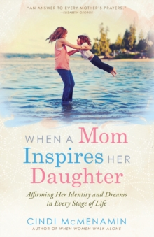 When a Mom Inspires Her Daughter : Affirming Her Indentity and Dreams in Every Stage of Life, EPUB eBook