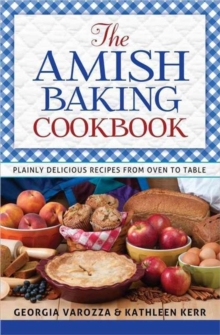 The Amish Baking Cookbook : Plainly Delicious Recipes from Oven to Table, Spiral bound Book
