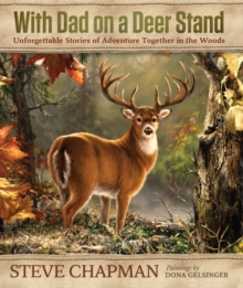 With Dad on a Deer Stand Gift Edition : Unforgettable Stories of Adventure Together in the Woods, Hardback Book