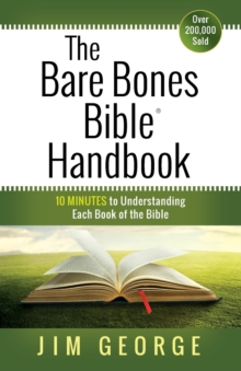 The Bare Bones Bible Handbook : 10 Minutes to Understanding Each Book of the Bible, Paperback Book