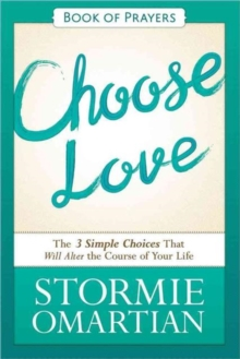 Choose Love Book of Prayers : The Three Simple Choices That Will Alter the Course of Your Life, Paperback Book