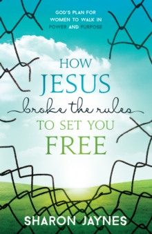 How Jesus Broke the Rules to Set You Free : God's Plan for Women to Walk in Power and Purpose, EPUB eBook