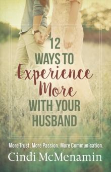 12 Ways to Experience More with Your Husband : More Trust. More Passion. More Communication., EPUB eBook