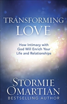 Transforming Love : How Intimacy with God Will Enrich Your Life and Relationships, Paperback / softback Book
