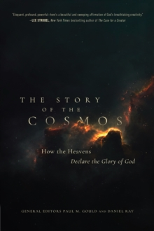 The Story of the Cosmos : How the Heavens Declare the Glory of God, EPUB eBook