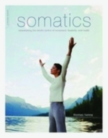Somatics : Reawakening the Mind's Control of Movement, Flexibility, and Health, Paperback Book
