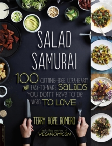 Salad Samurai : 100 Cutting-Edge, Ultra-Hearty, Easy-to-Make Salads You Don't Have to Be Vegan to Love, Paperback / softback Book