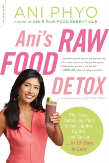 Ani's Raw Food Detox [previously published as Ani's 15-Day Fat Blast] : The Easy, Satisfying Plan to Get Lighter, Tighter, and Sexier . . . in 15 Days or Less, Paperback Book