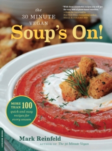 The 30-Minute Vegan: Soup's On! : More than 100 Quick and Easy Recipes for Every Season, EPUB eBook