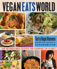 Vegan Eats World : 300 International Recipes for Savoring the Planet, Paperback Book