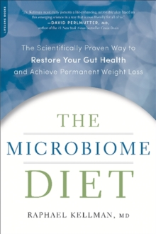 The Microbiome Diet : The Scientifically Proven Way to Restore Your Gut Health and Achieve Permanent Weight Loss, Paperback Book