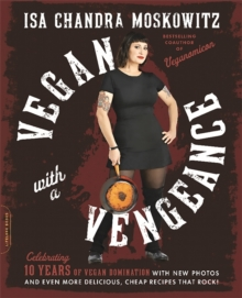 Vegan with a Vengeance, 10th Anniversary Edition : Over 150 Delicious, Cheap, Animal-Free Recipes That Rock, Paperback / softback Book