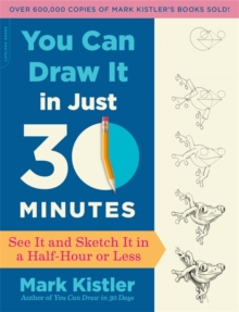You Can Draw It in Just 30 Minutes : See It and Sketch It in a Half-Hour or Less, Paperback Book