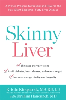 Skinny Liver : A Proven Program to Prevent and Reverse the New Silent Epidemic - Fatty Liver Disease, Hardback Book
