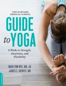 The Harvard Medical School Guide to Yoga : 8 Weeks to Strength, Awareness, and Flexibility, Paperback / softback Book