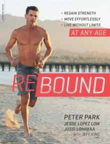 Rebound : Regain Strength, Move Effortlessly, Live without Limits-At Any Age, Paperback Book