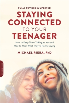 Staying Connected to Your Teenager (Revised Edition) : How to Keep Them Talking to You and How to Hear What They're Really Saying, Paperback Book