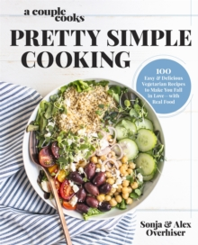 A Couple Cooks | Pretty Simple Cooking : 100 Delicious Vegetarian Recipes to Make You Fall in Love with Real Food, Hardback Book
