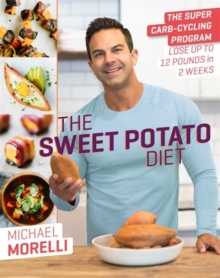 The Sweet Potato Diet : The Super Carb-Cycling Program to Lose Up to 12 Pounds in 2 Weeks, Hardback Book