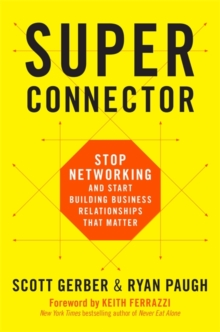 Superconnector : Stop Networking and Start Building Business Relationships that Matter, Hardback Book