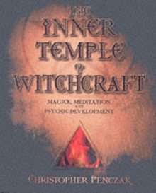 The Inner Temple of Witchcraft : Magick, Meditation and Psychic Development, Paperback Book