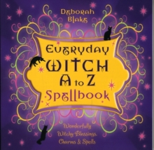 Everyday Witch A to Z Spellbook : Wonderfully Witchy Blessings, Charms and Spells, Paperback / softback Book