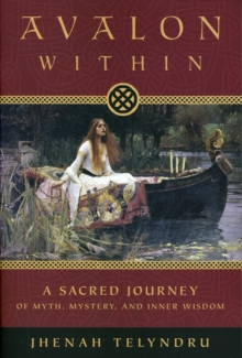 Avalon within : A Sacred Journey of Myth, Mystery, and Inner Wisdom, Paperback Book