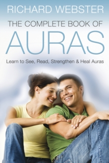 The Complete Book of Auras : Learn to See, Read, Strengthen and Heal Auras, Paperback / softback Book