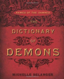 The Dictionary of Demons : Names of the Damned, Paperback Book