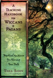 A Teaching Handbook for Wiccans and Pagans : Practical Guidance for Sharing Your Path, Paperback Book