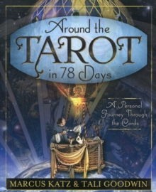 Around the Tarot in 78 Days : A Personal Journey Through the Cards, Paperback Book