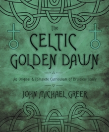 The Celtic Golden Dawn : An Original and Complete Curriculum of Druidical Study, Paperback Book
