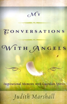 My Conversations with Angels : Inspirational Moments with Guardian Spirits, Paperback / softback Book