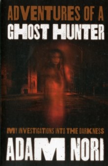 Adventures of a Ghost Hunter : My Investigations into the Darkness, Paperback Book