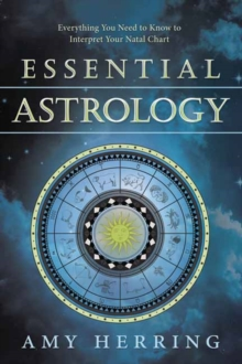 Essential Astrology : Everything You Need to Know to Interpret Your Natal Chart, Paperback Book