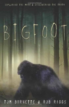 Bigfoot : Exploring the Myth and Discovering the Truth, Paperback Book