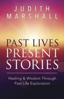 Past Lives, Present Stories : Healing and Wisdom Through Past Life Exploration, Paperback Book